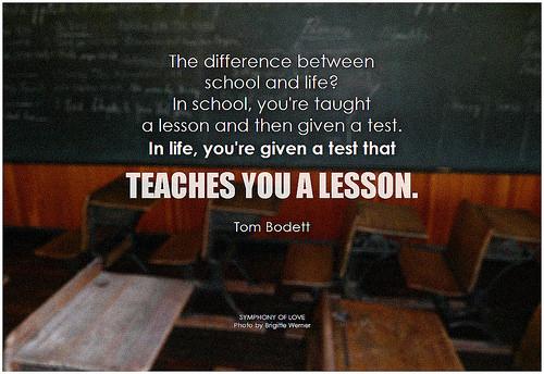 「学校ではレッスンしてからテスト。でも人生は、テスト(試練)を与えることで、それがレッスン(教訓)になる」